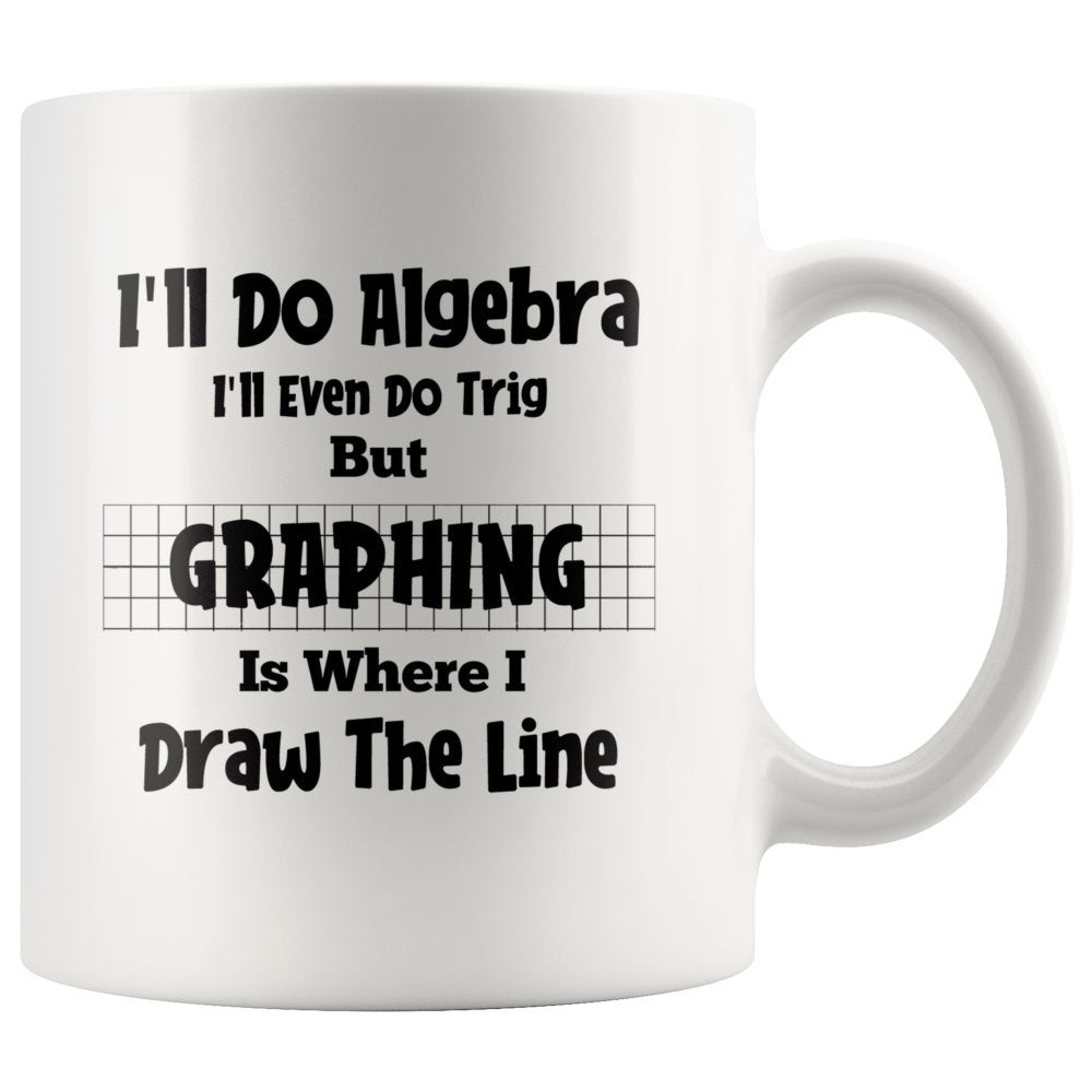 I'll Do Algebra & Trig But Graphing Is Where I Draw The Line Teacher White Coffee Mug - Snappy Creations