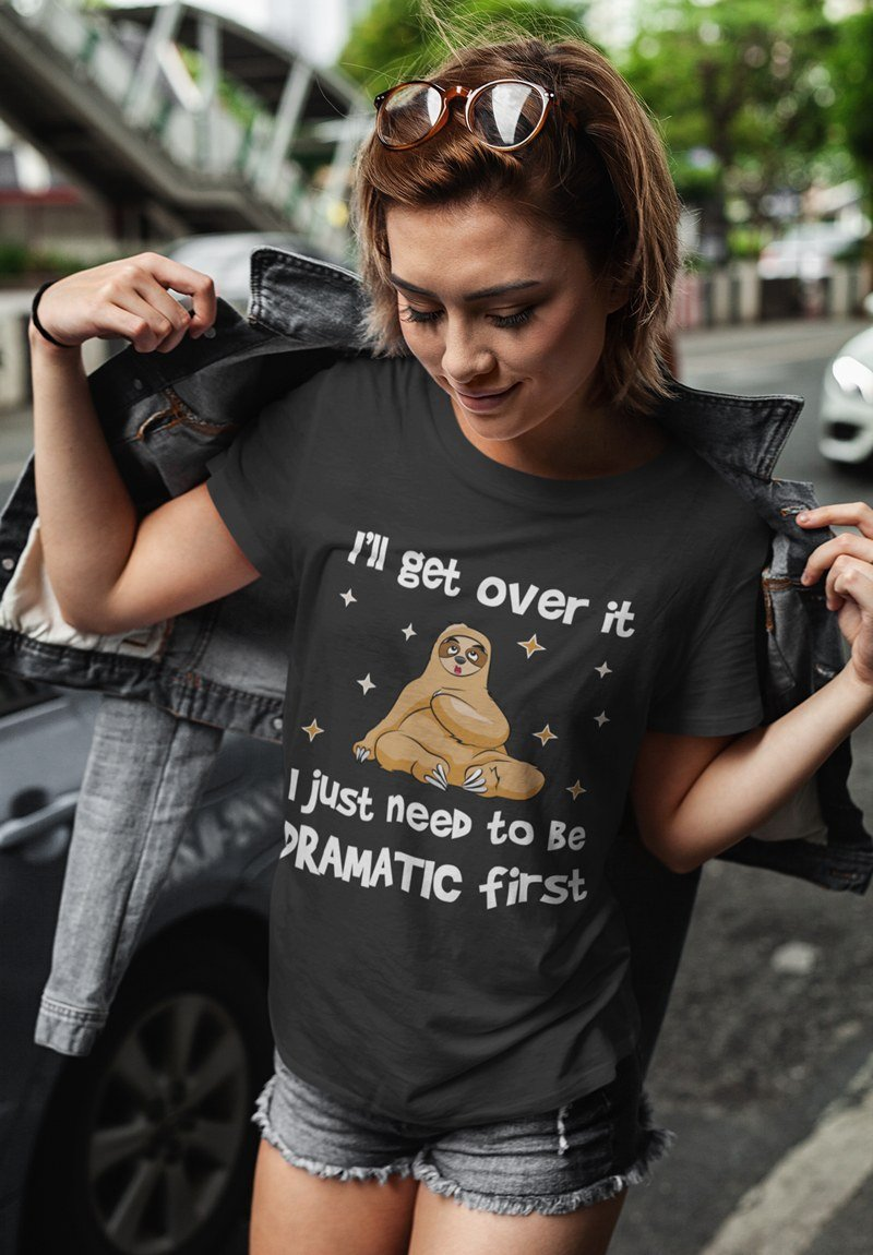 I'll Get Over It I Just Need To Be Dramatic First Sloth Funny T-shirt - Snappy Creations