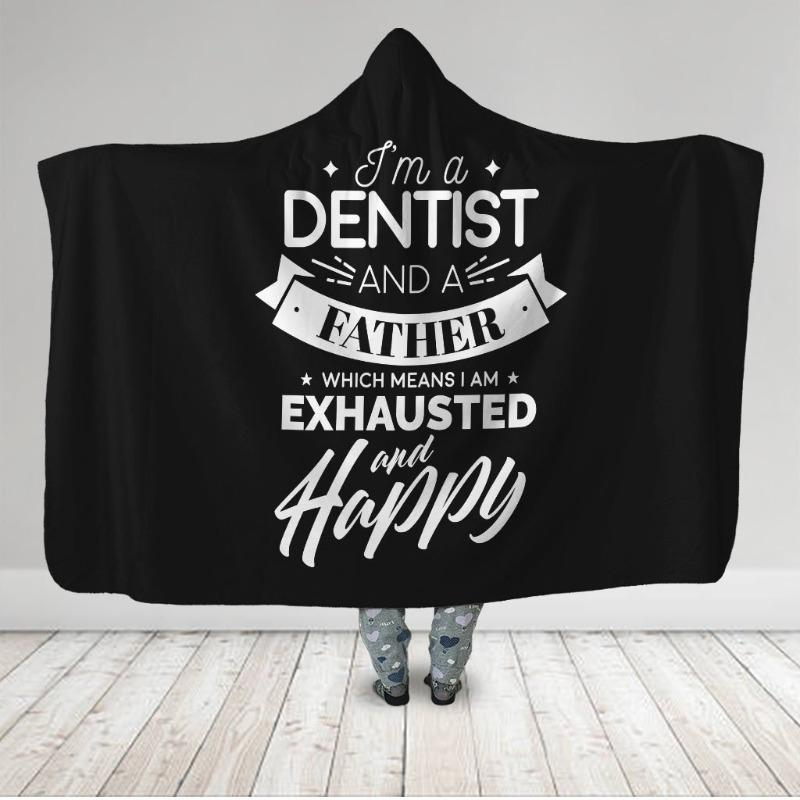 I'm A Dentist And A Father Which Means I Am Exhausted And Happy Hooded Blanket