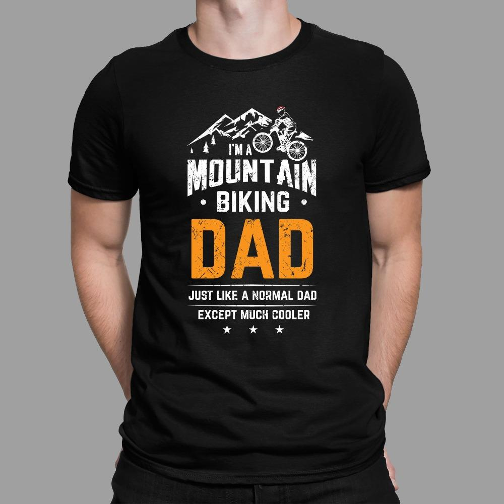 I'm A Mountain Biking Dad Like A Normal Dad Except Much Cooler T-Shirt