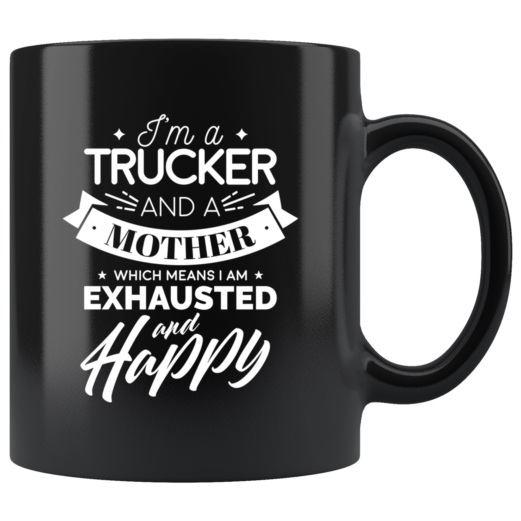 I'm A Trucker And A Mother Which Means I Am Exhausted And Happy Coffee Mug
