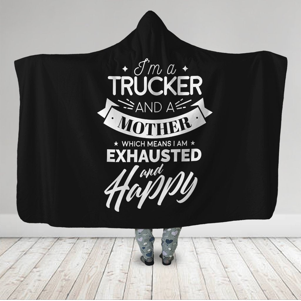 I'm A Trucker And A Mother Which Means I Am Exhausted And Happy Hooded Blanket