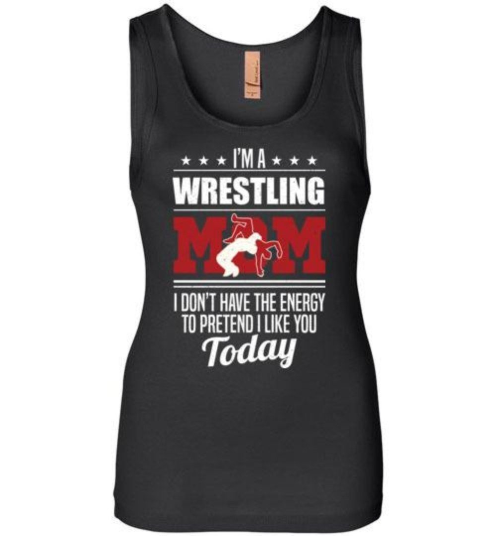 I'm A Wrestling Mom I Don't Have The Energy To Pretend I Like You Today T-Shirt
