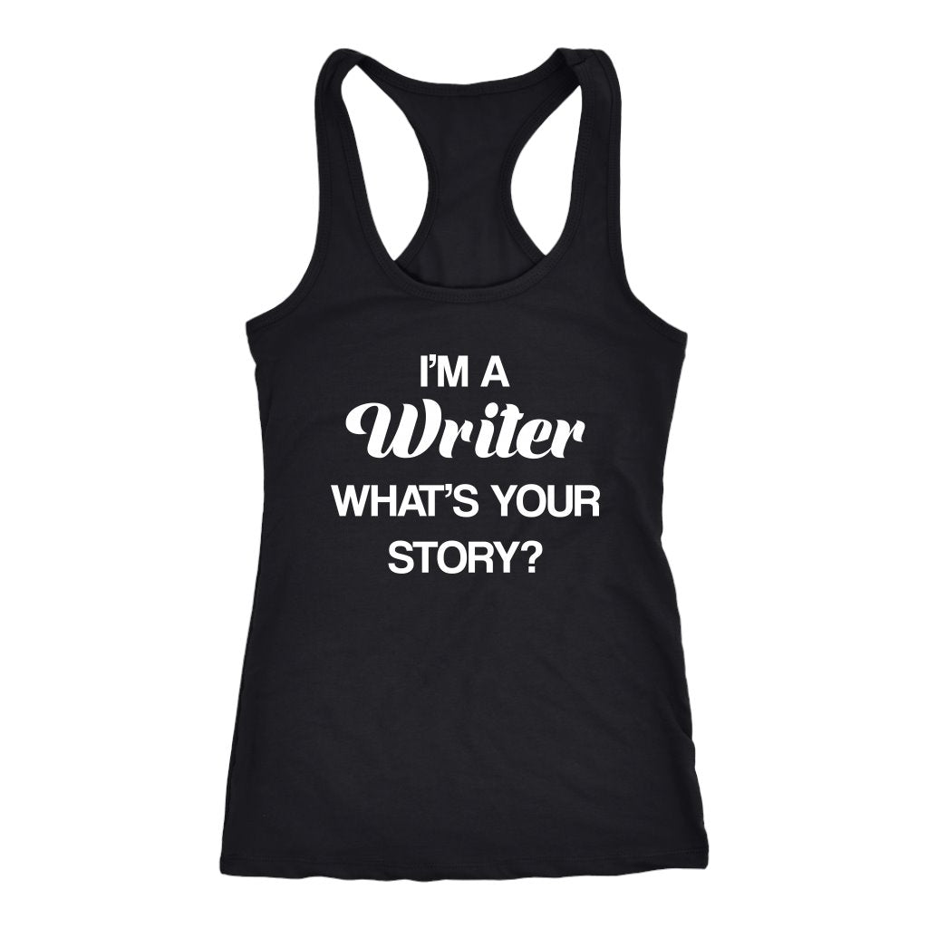 I'm A Writer Whats Your Story Funny Writers T-shirt - Snappy Creations