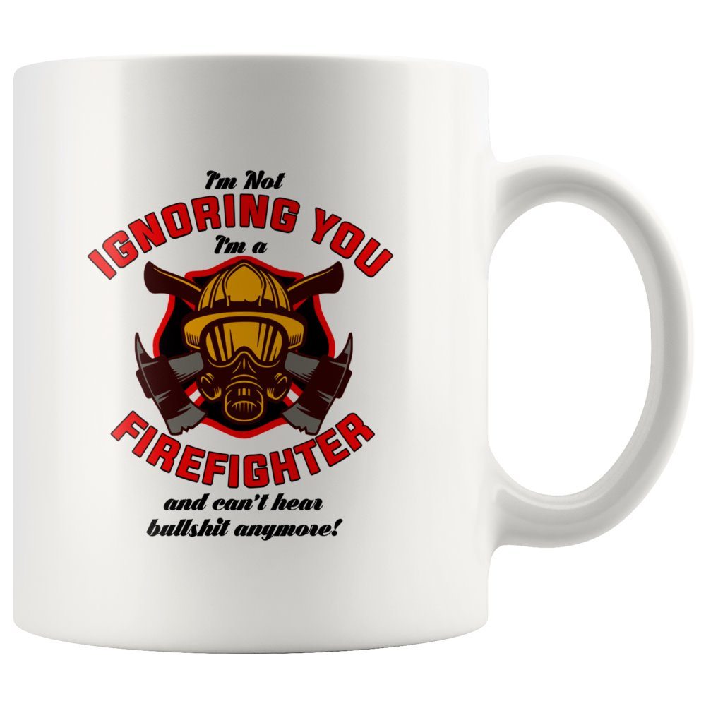 I'm Not Ignoring You I'm A Firefighter White Coffee Mug - Snappy Creations
