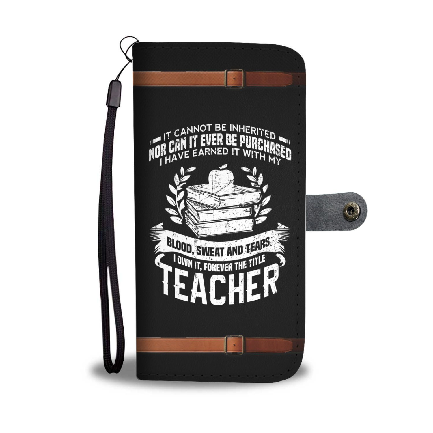 It Cannot Be Inherited Nor Can It Be Purchased The Title Teacher Wallet Phone Case
