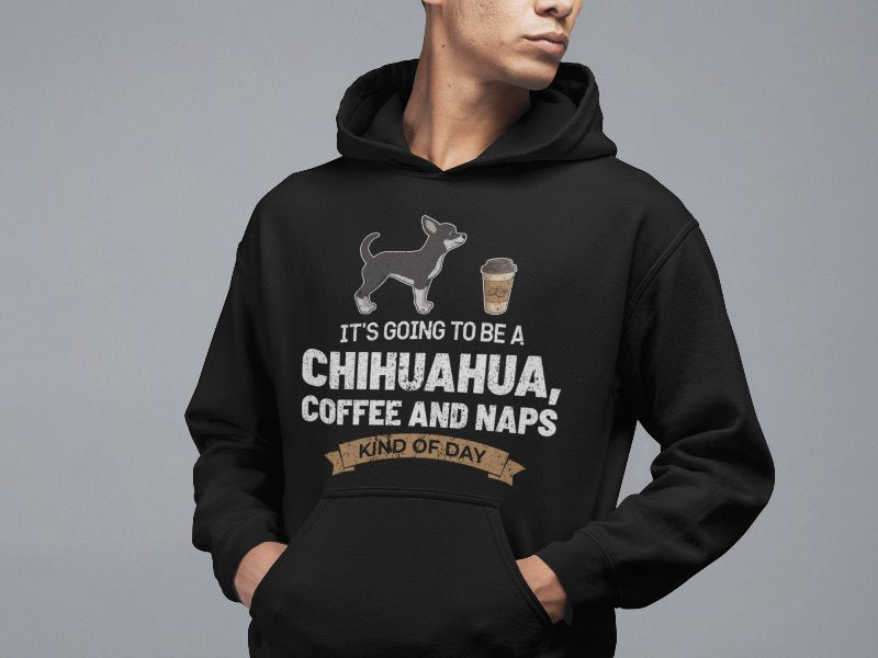 Its Going To Be A Chihuahua Coffee And Naps Kind Of Day Dog T-shirt