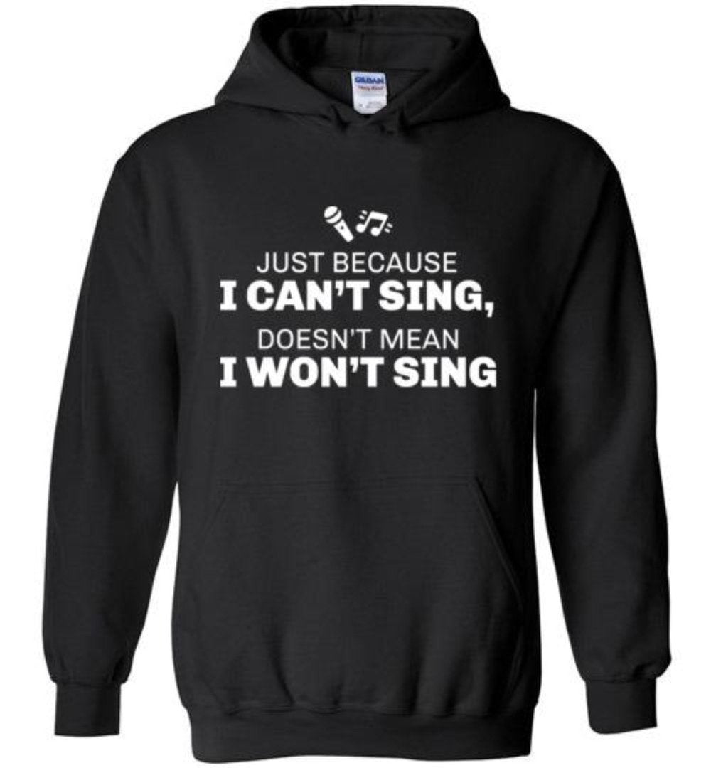 Just Because I Can't Sing Doesn't Mean I Won't Sing Funny Singing Karaoke T-Shirt