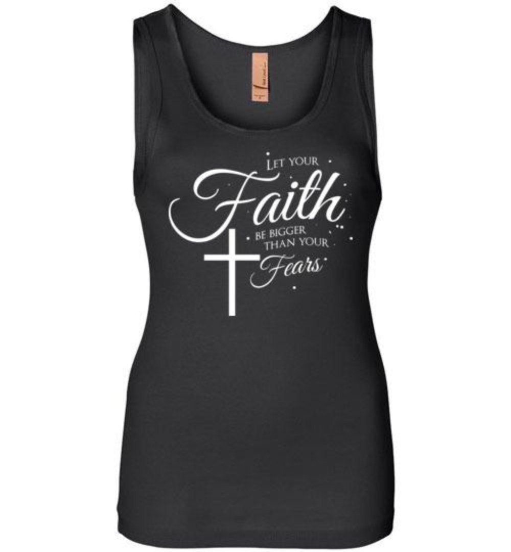 Let Your Faith Be Greater Than Your Fears Christian T-Shirt