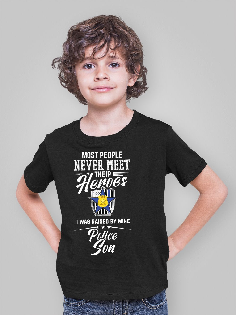 Most People Never Meet Their Heroes I Was Raised By Mine Police Son T-Shirt