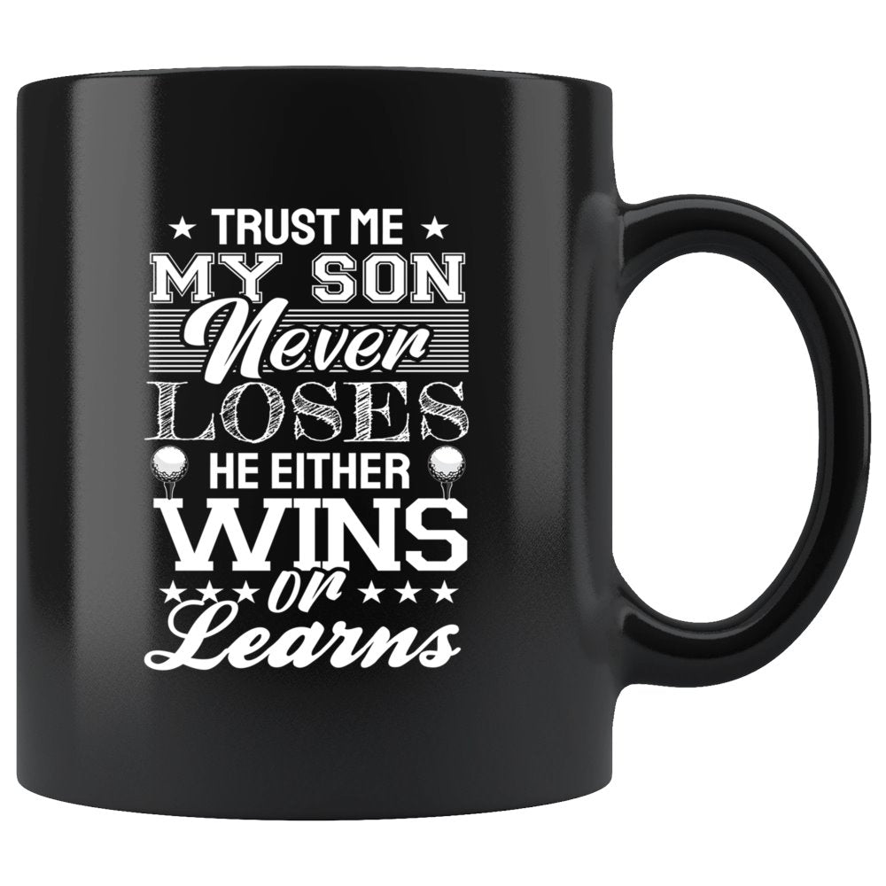 My Son Never Loses He Either Wins Or Learns Golf Coffee Mug