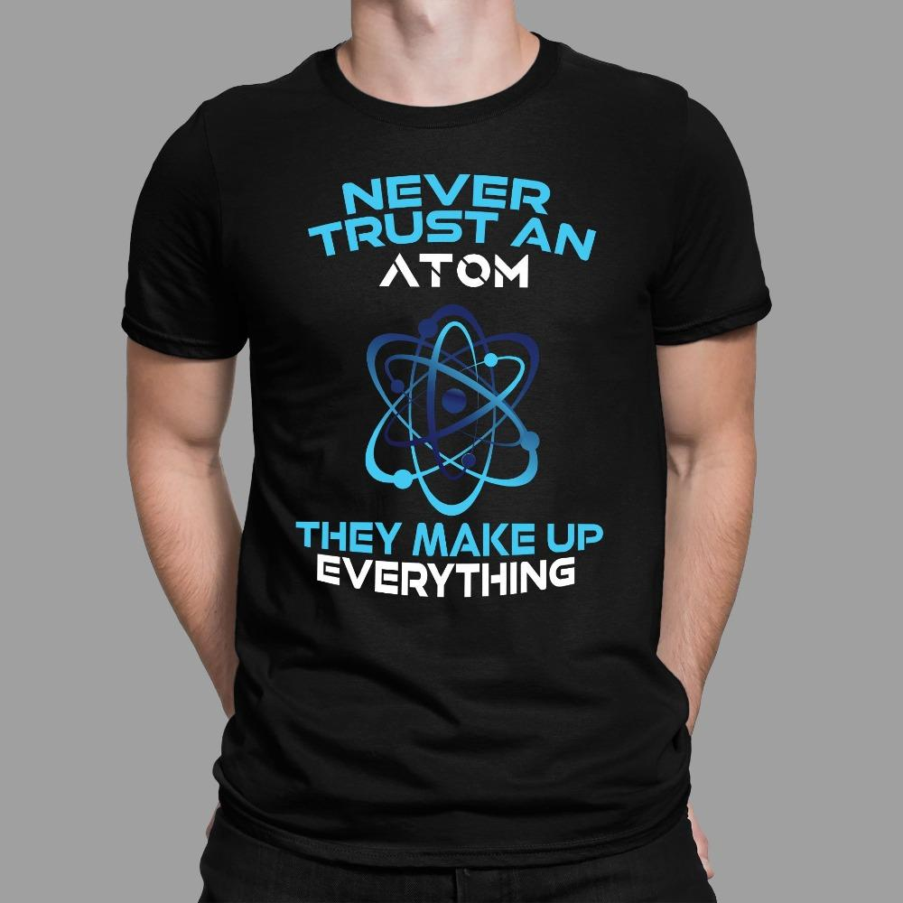 Never Trust An Atom They Make Up Everything Funny Geek Culture T-Shirt