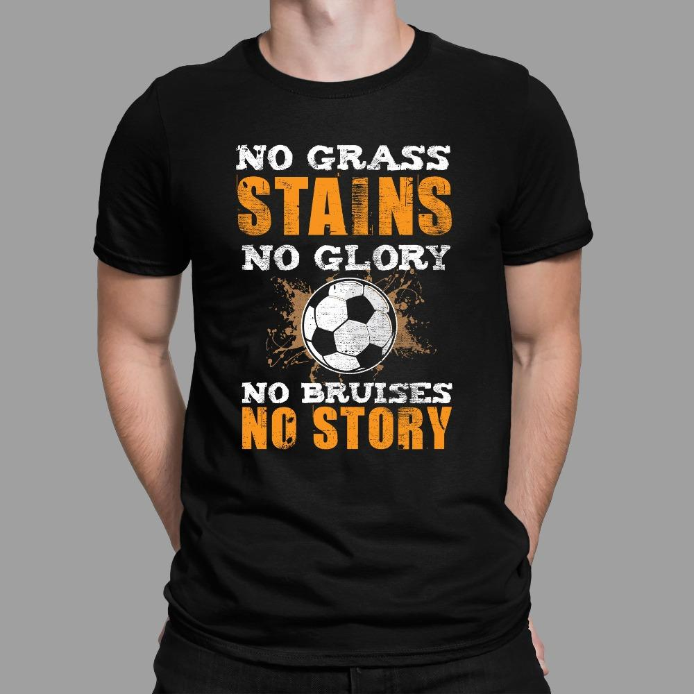 No Grass Stains No Glory No Bruises No Story Soccer T-Shirt