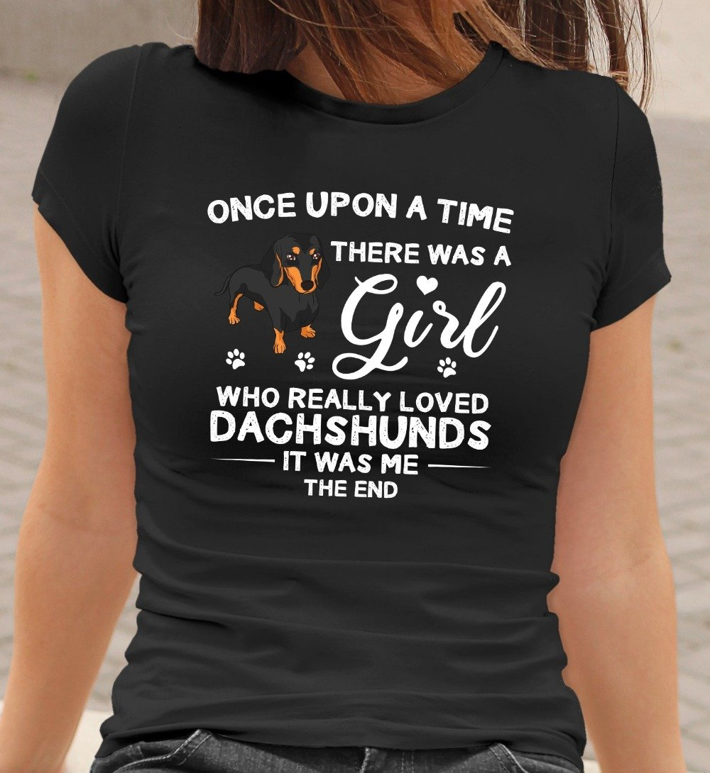 Once Upon A Time There Was A Girl Who Really Loved Dachshunds T-Shirt