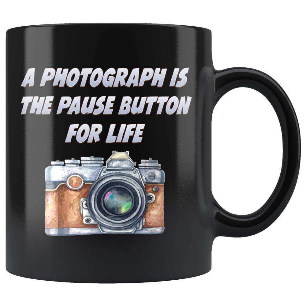 Photography - Photography Mug - A Photograph Is A Pause Button For Life