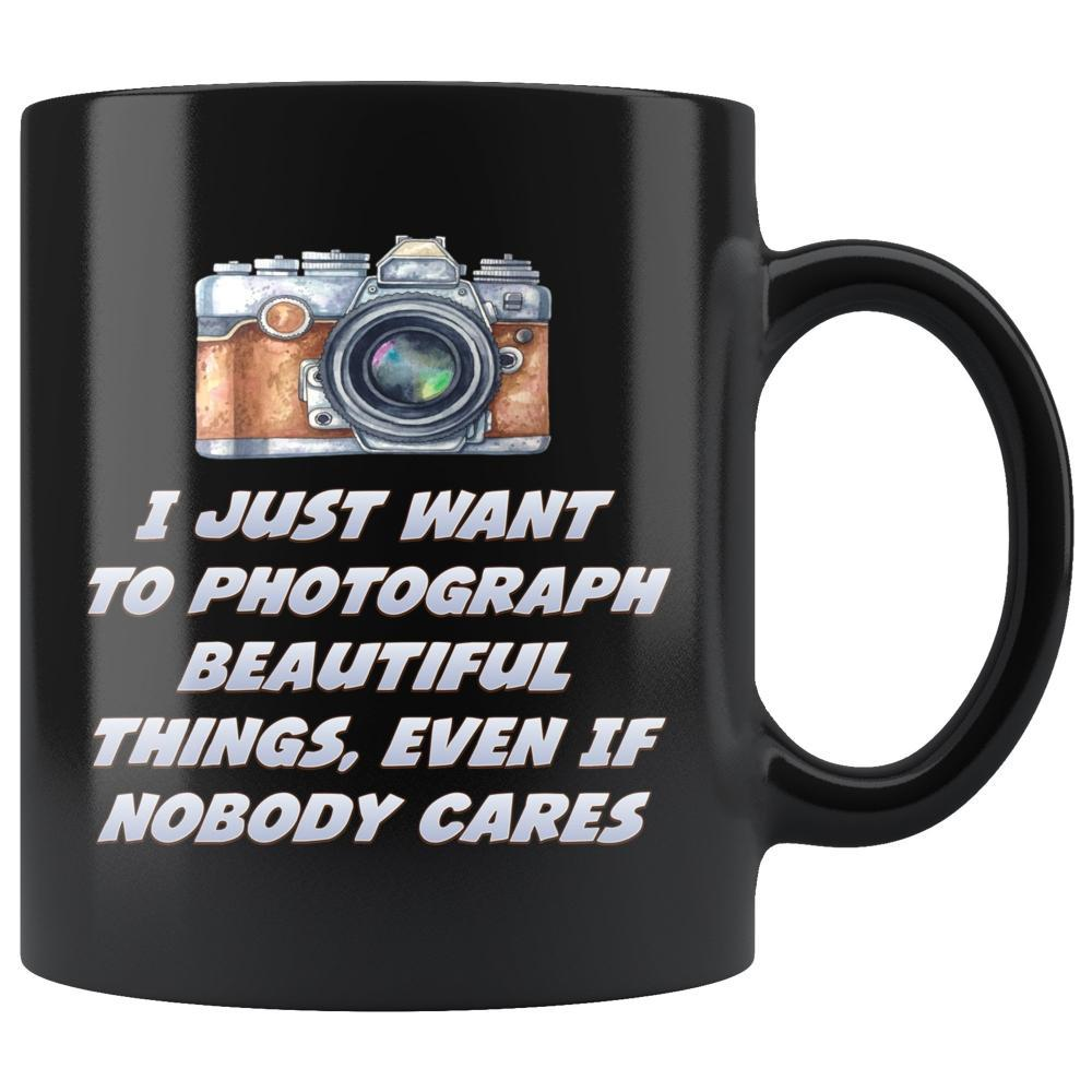 Photography - Photography Mug - I Just Want To Photograph Beautiful Things