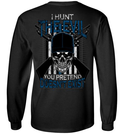 I Hunt The Evil You Pretend Doesn't Exist Police T-Shirt, Hoodie, Tank Top