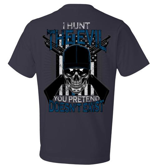 c6b6aa4189 I Hunt The Evil You Pretend Doesn't Exist Police T-Shirt, Hoodie ...