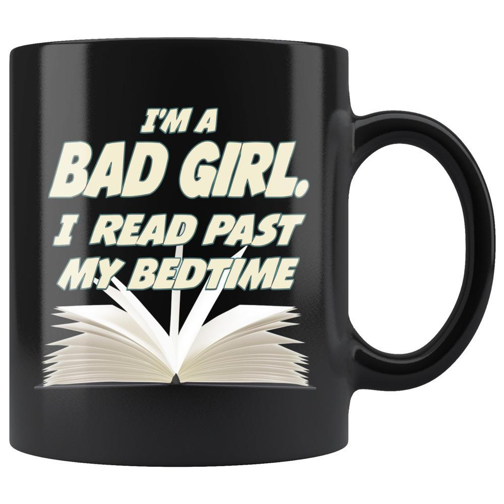 I'm A Bad Girl I Read Past My Bedtime Black Coffee Mug - Snappy Creations