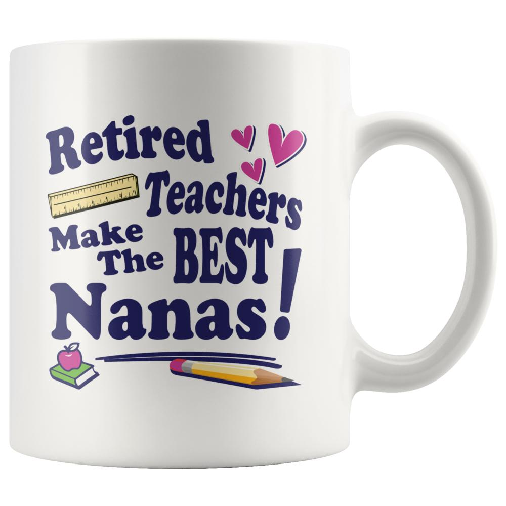 Retired Teachers Make The Best Nanas Funny Teacher Mug - Snappy Creations
