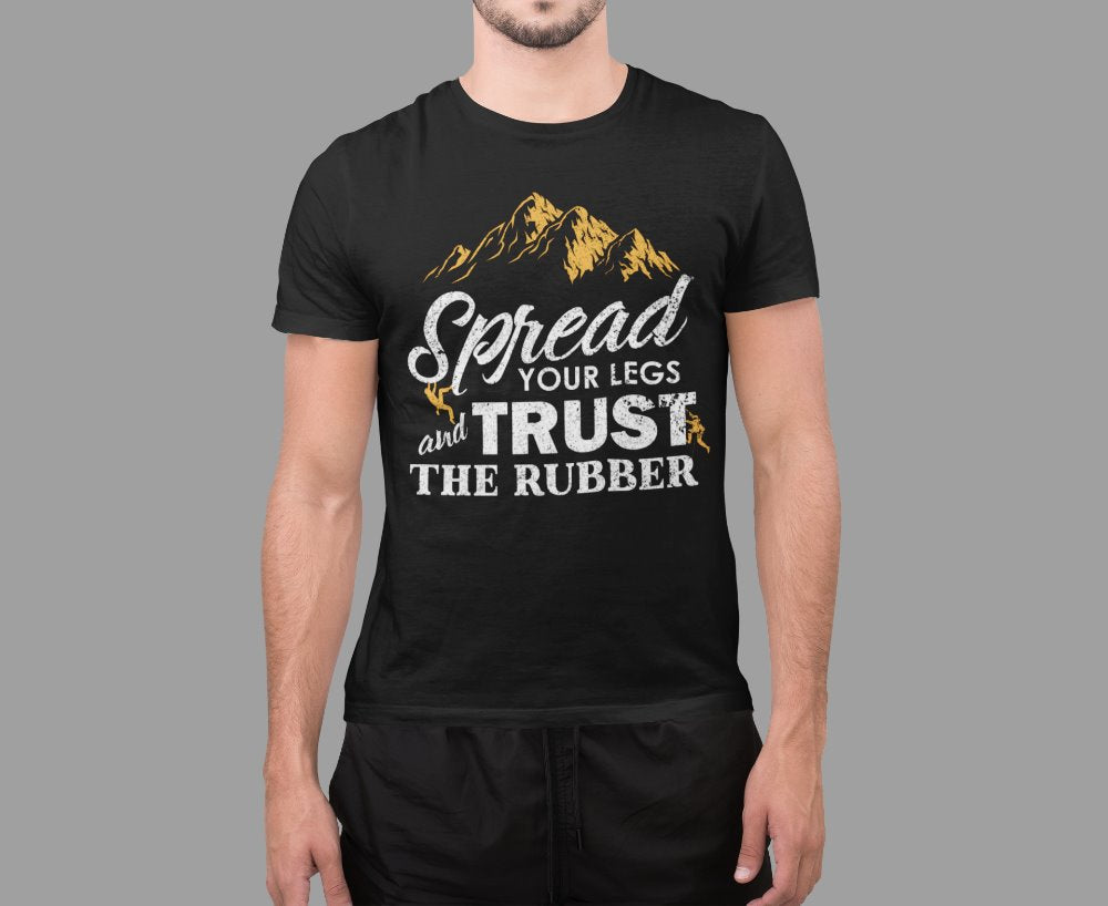 Spread Your Legs And Trust The Rubber Rock Climbing T-Shirt