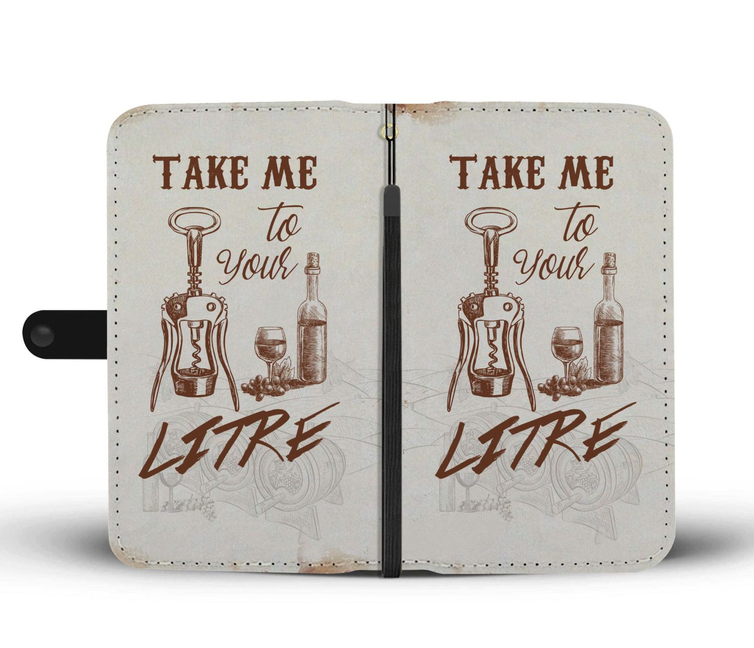 Take Me To your Litre Wine Wallet Phone Case