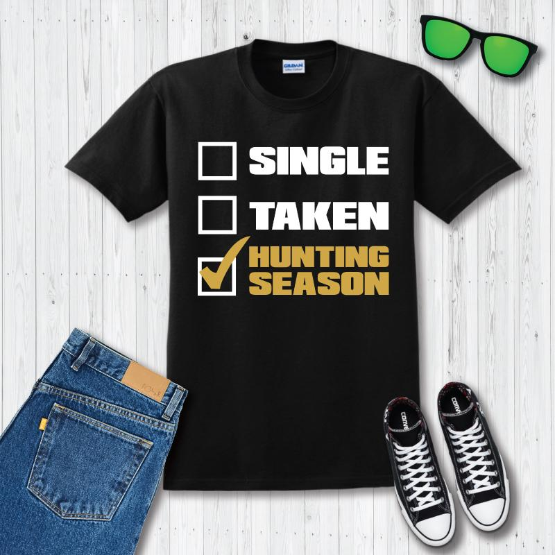Single Taken Hunting Season Funny T-Shirt - Snappy Creations
