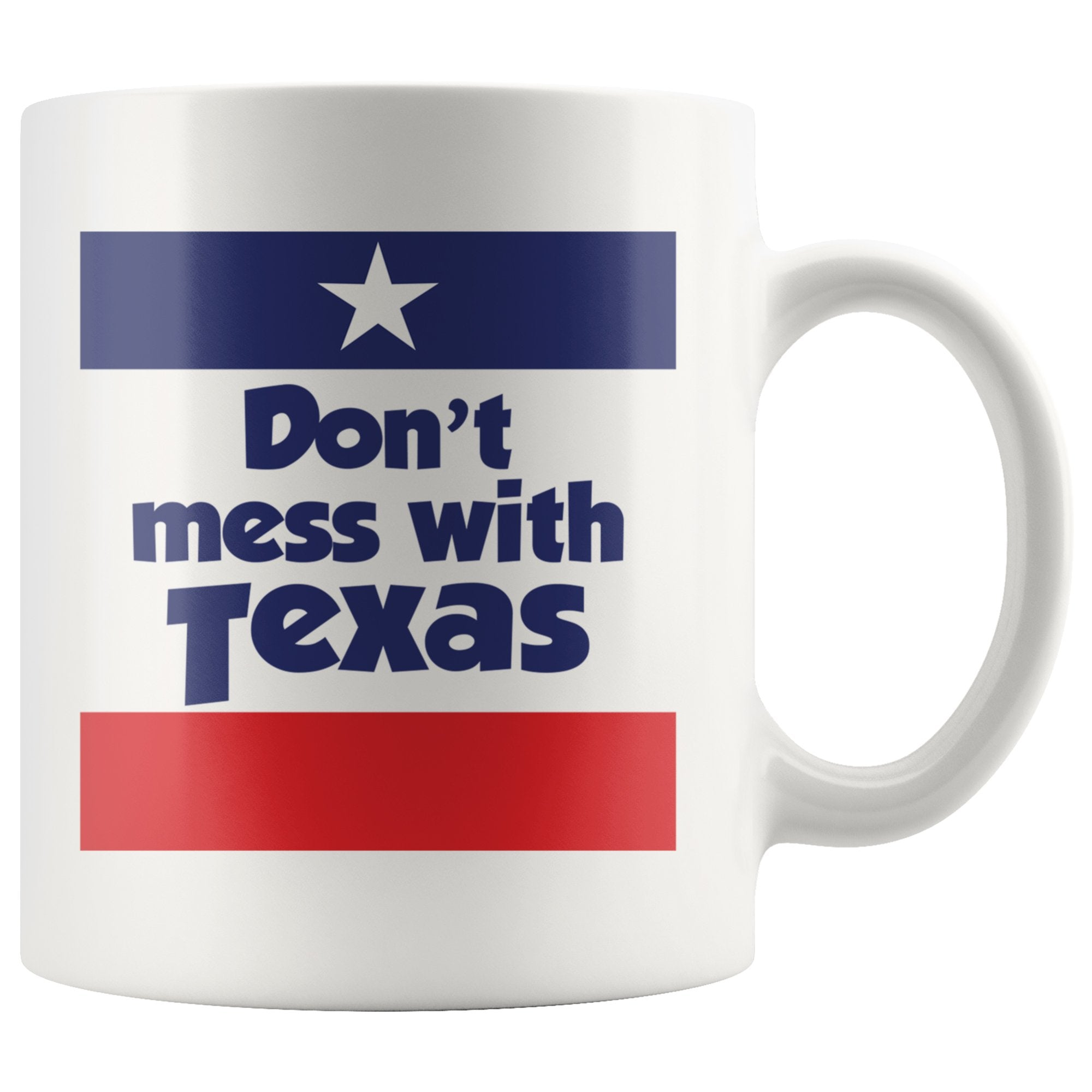 Texas Mug - Don't Mess With Texas Custom White Coffee Mug