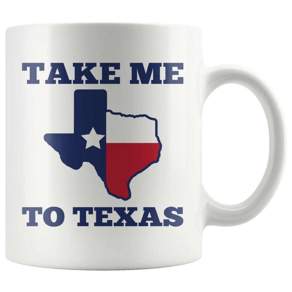 Take Me To Texas Custom White Coffee Mug