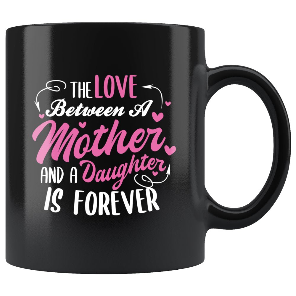 The Love Between Mother And Daughter Is Forever Coffee Mug