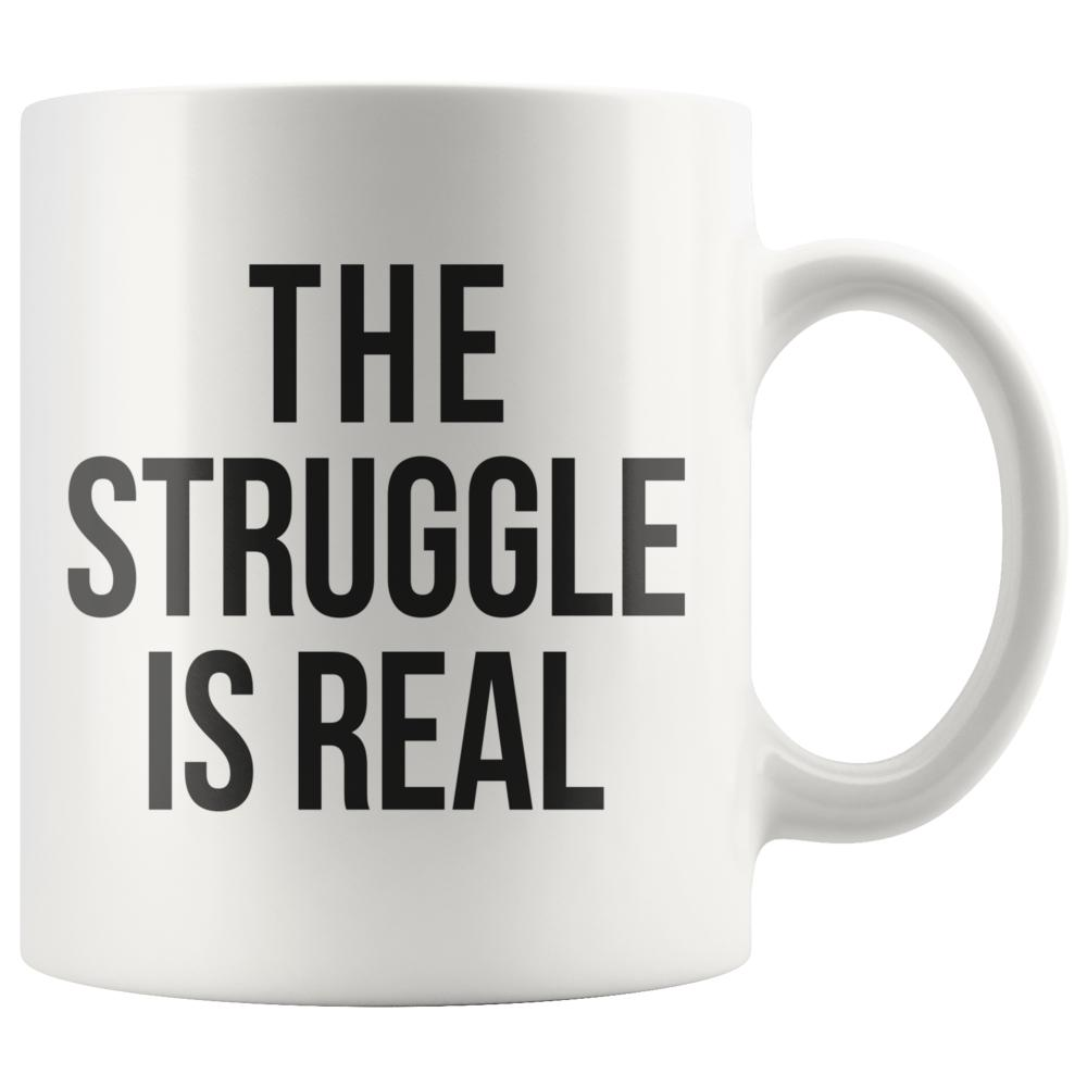 The Struggle Is Real Funny Novelty Mug - Snappy Creations