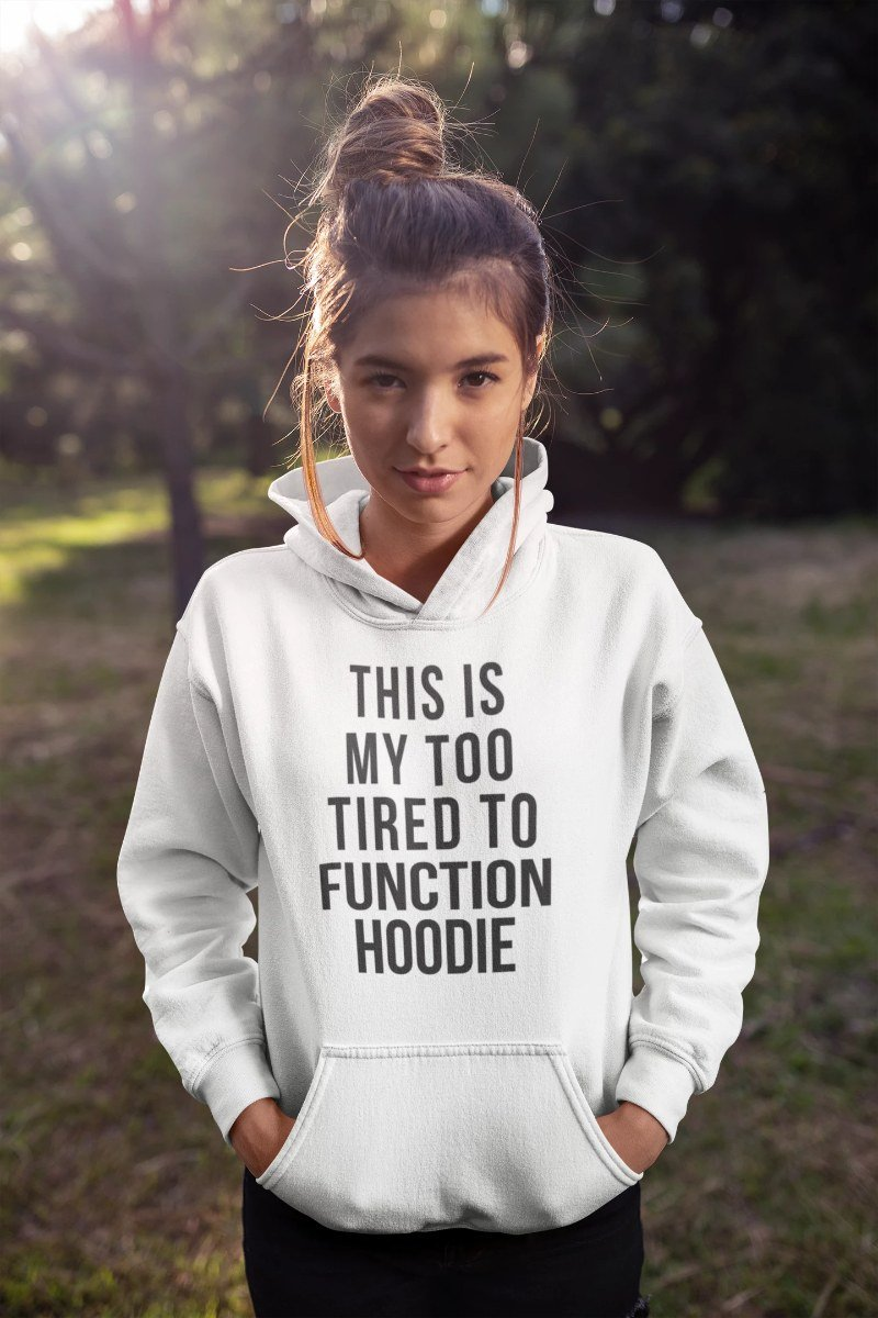 This Is My Too Tired To Function Funny Novelty Hoodie - Black Text - Snappy Creations