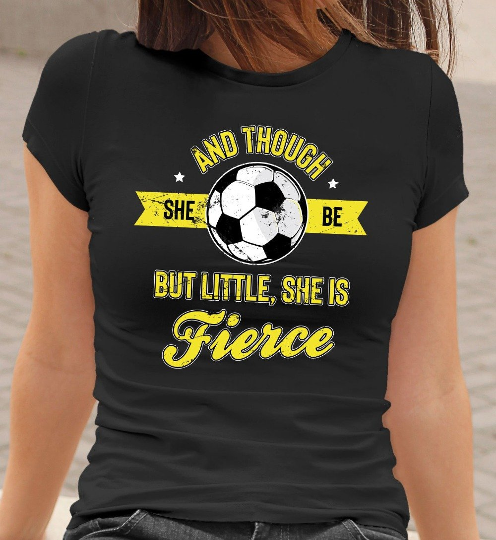 Though She Is But Little She Is Fierce Soccer T-Shirt
