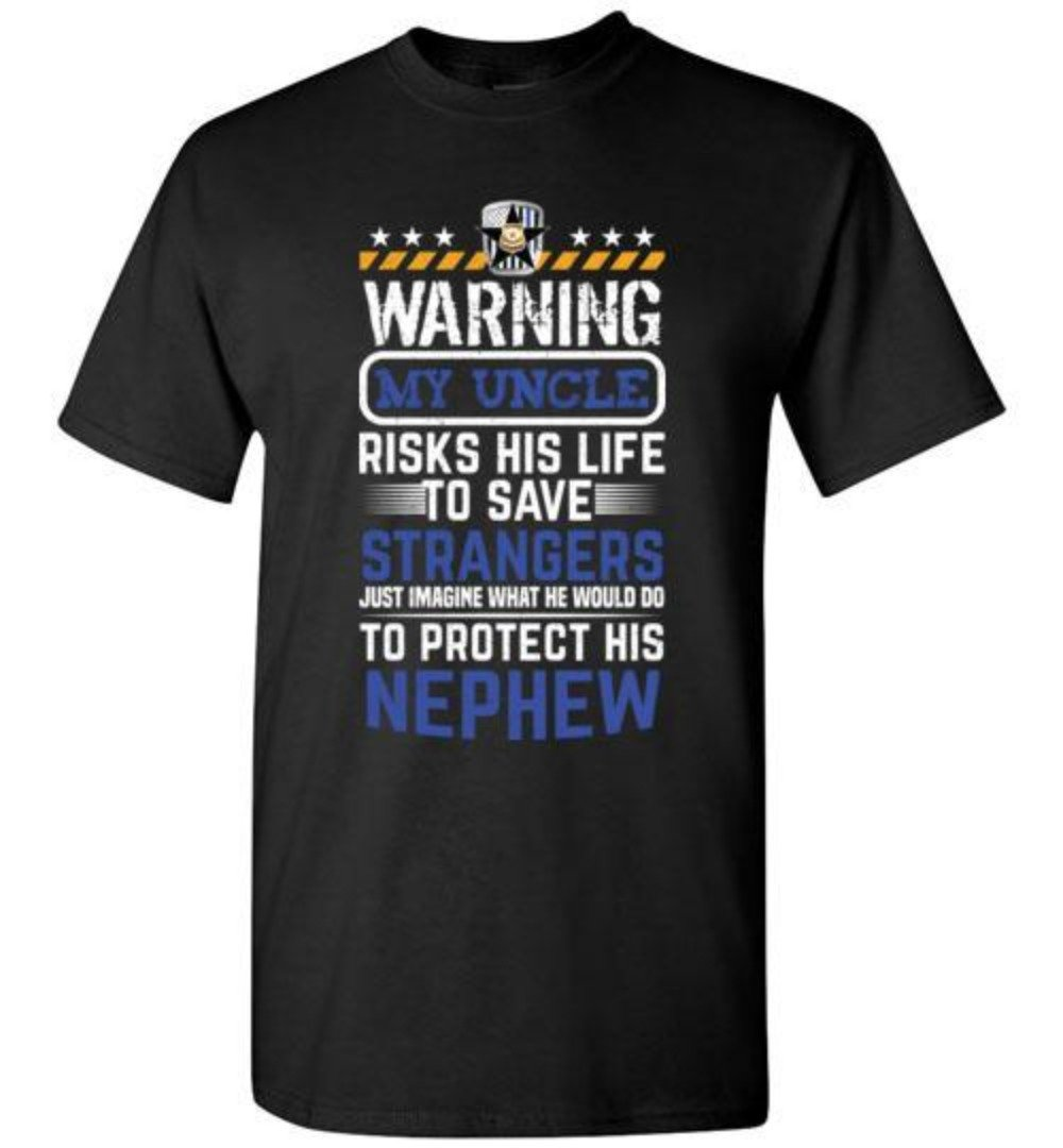 Warning My Uncle Risks His Life To Save Strangers Police Nephew T-Shirt