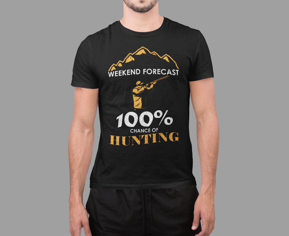 Weekend Forecast 100% Chance Of Hunting T-Shirt