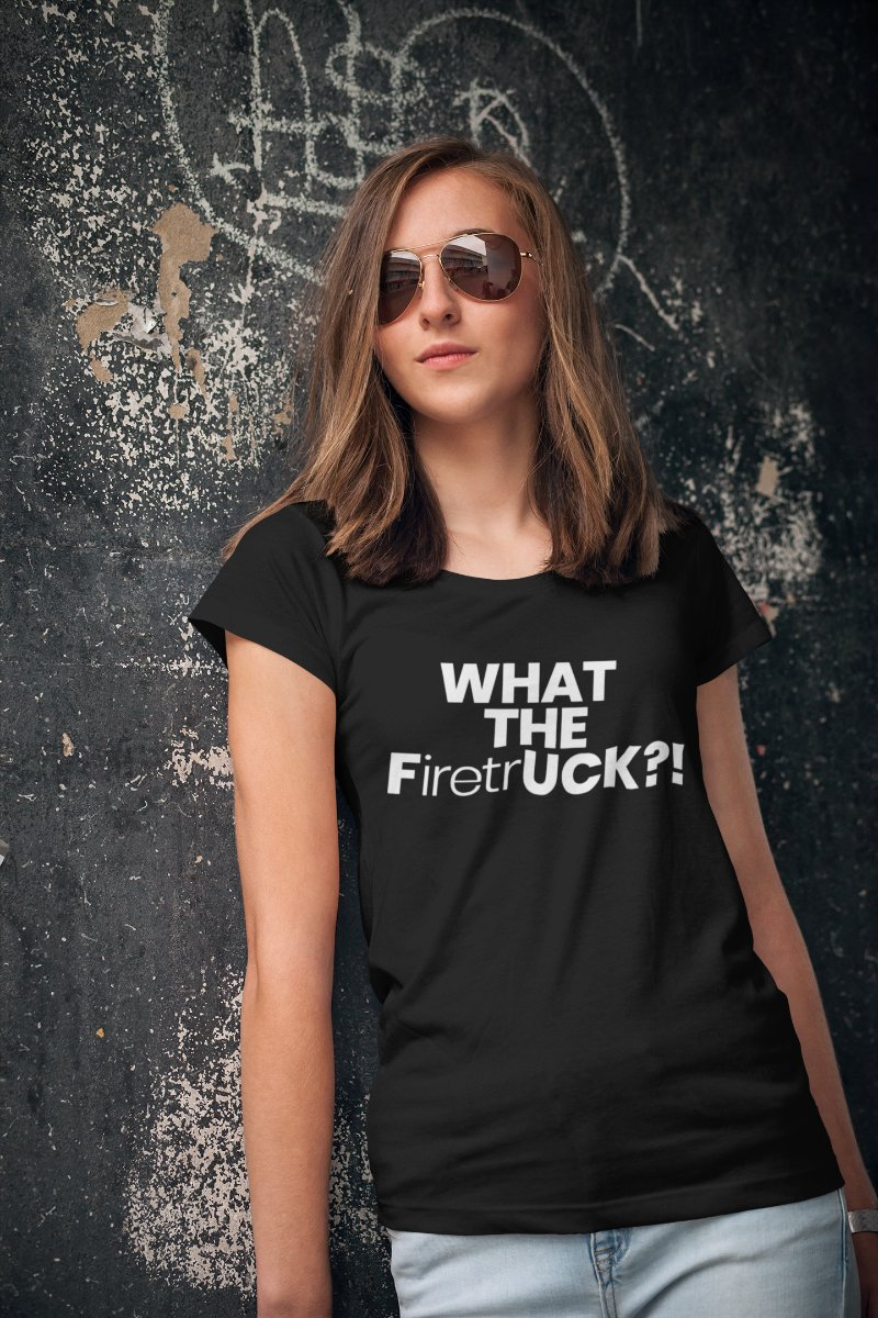What The Firetruck Funny Novelty T-shirt - Snappy Creations
