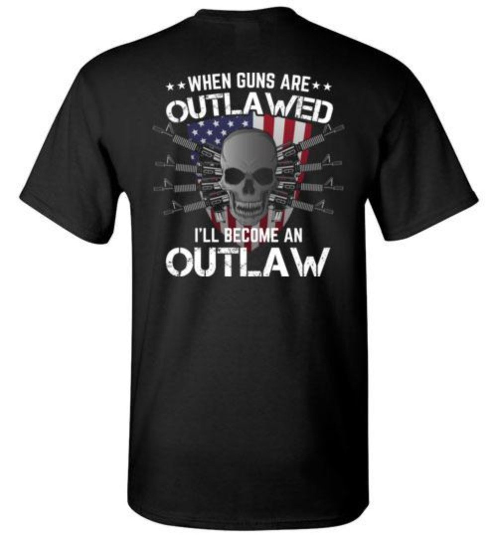 When Guns Are Outlawed I'll Become An Outlaw 2nd Amendment T-Shirt
