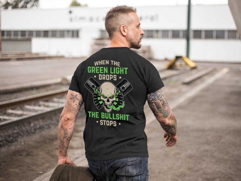 When The Green Light Drops The Bullshit Stops Car Racing T-Shirt