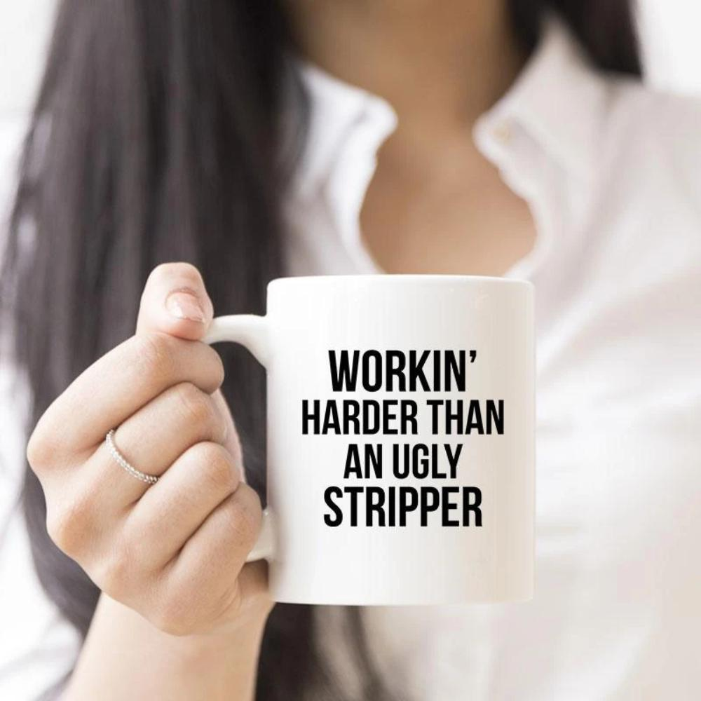 Working Harder Than An Ugly Stripper Funny Novelty Mug - Snappy Creations