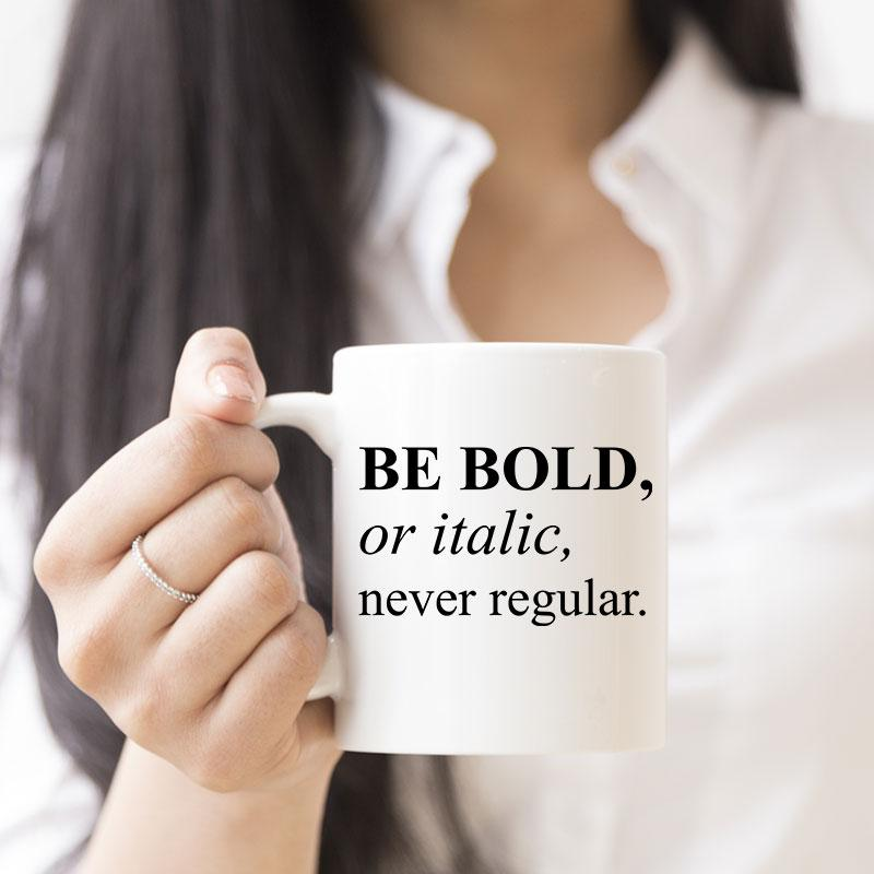Be Bold or Italic, Never Regular Writer's White Coffee Mug - Snappy Creations