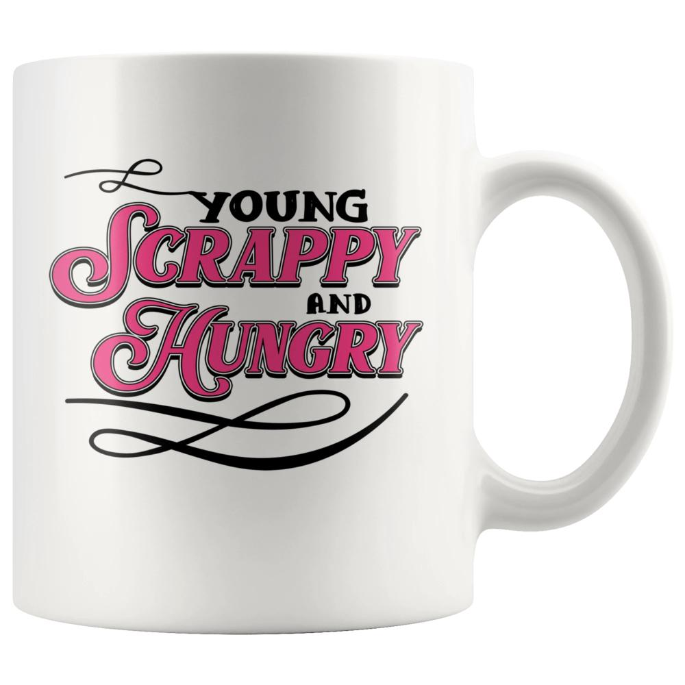 Young Scrappy And Hungry Motivational White Coffee Mug - Snappy Creations