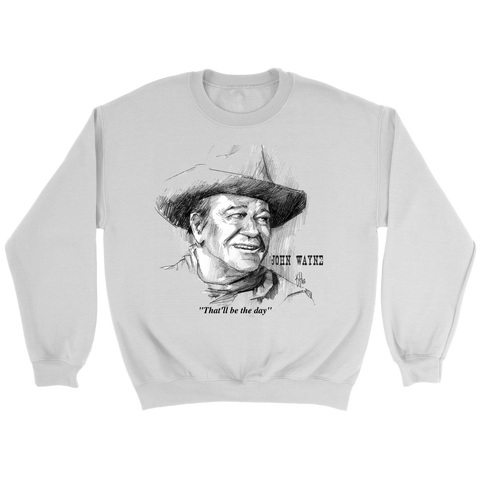 "John Wayne Crewneck Sweatshirt - Quote ""That'll be the day"""