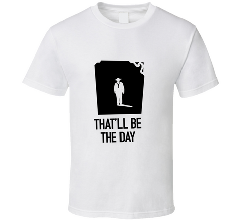 John Wayne That'll Be The Day T Shirt