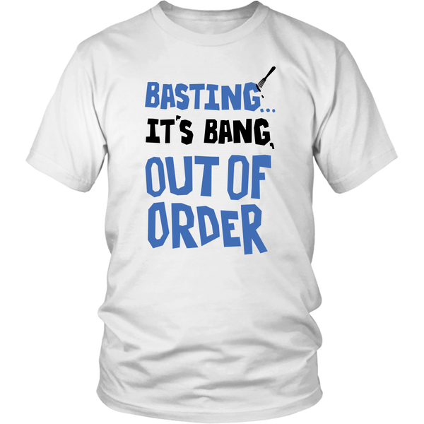 "Quality T-Shirt for the chef - Basting ""It's Bang"" Out Of Order"