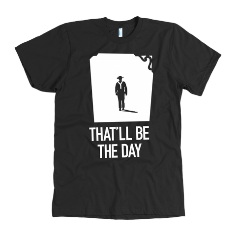 "John Wayne Movie Quote T-shirt ""That'll be the day"""