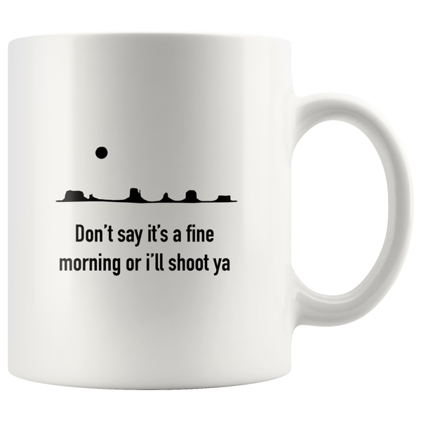 "John Wayne Mug Quote ""Don't Say It's a Fine Morning..."