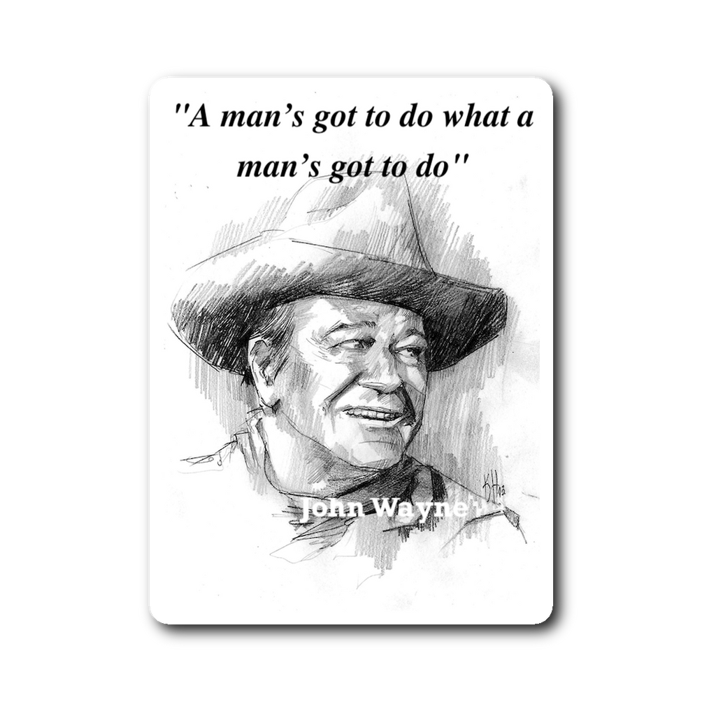 "John Wayne Famous Movie Quote Sticker / Decal ""A man's got to do..."