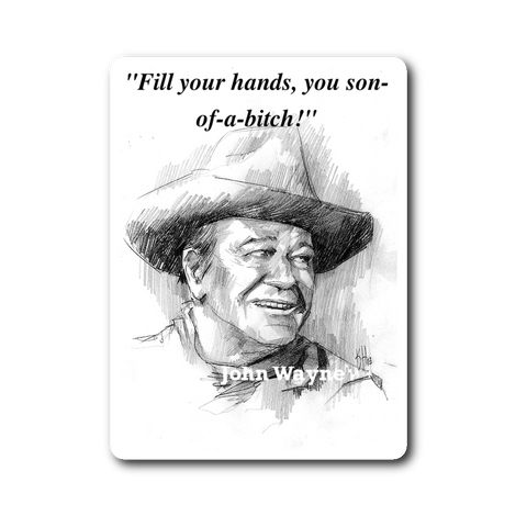 "John Wayne Famous Movie Quote Sticker / Decal ""Fill your hands..."