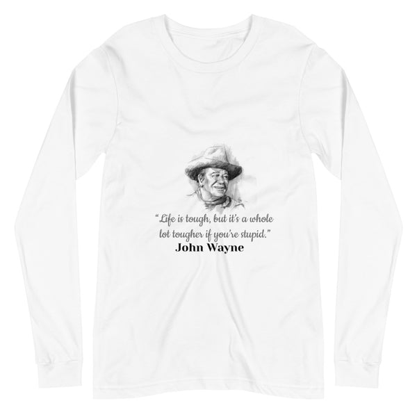 John Wayne Famous Quote - Unisex Long Sleeve T-Shirt