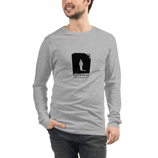 "John Wayne ""That'll be the day' Unisex Long Sleeve Tee"